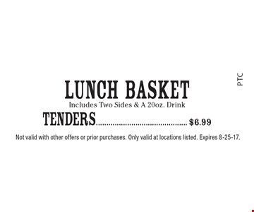 TENDERS $6.99. Not valid with other offers or prior purchases. Only valid at locations listed. Expires 8-25-17.
