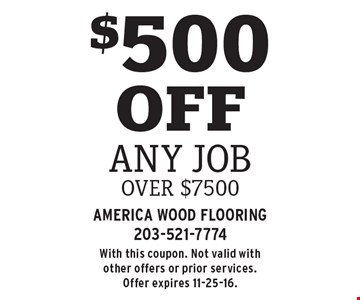 $500 OFF any Job over $7500. With this coupon. Not valid with other offers or prior services. Offer expires 11-25-16.