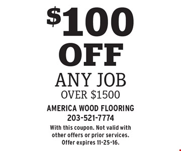 $100 OFF any Job over $1500. With this coupon. Not valid with other offers or prior services. Offer expires 11-25-16.