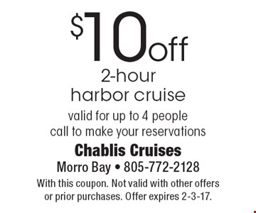 $10 off 2-hour harbor cruise valid for up to 4 people. Call to make your reservations. With this coupon. Not valid with other offers or prior purchases. Offer expires 2-3-17.
