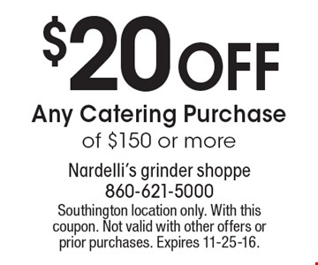 $20 Off Any Catering Purchase of $150 or more. Southington location only. With this coupon. Not valid with other offers or prior purchases. Expires 11-25-16.