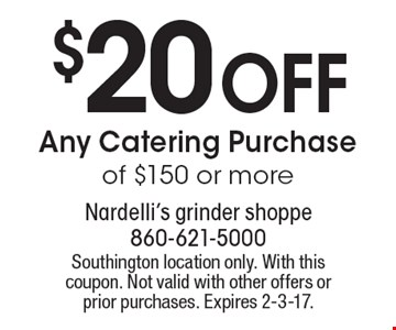 $20 Off Any Catering Purchase of $150 or more. Southington location only. With this coupon. Not valid with other offers or prior purchases. Expires 2-3-17.