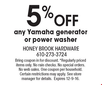 5% OFF any Yamaha generator or power washer. Bring coupon in for discount. *Regularly priced items only. No rain checks. No special orders. No web sales. One coupon per household. Certain restrictions may apply. See store manager for details.Expires 12-9-16.