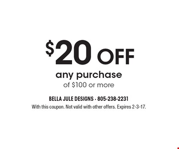 $20 off any purchase of $100 or more. With this coupon. Not valid with other offers. Expires 2-3-17.