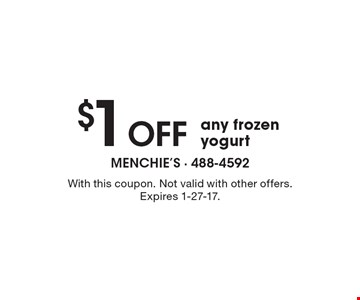 $1 Off any frozen yogurt. With this coupon. Not valid with other offers. Expires 1-27-17.