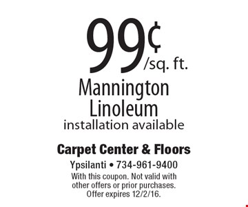 99¢/sq. ft.Mannington Linoleum installation available. With this coupon. Not valid with other offers or prior purchases. Offer expires 12/2/16.