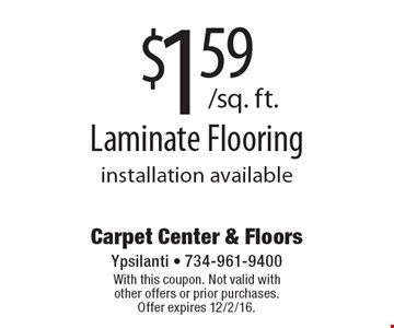 $1.59/sq. ft.Laminate Flooring installation available. With this coupon. Not valid with other offers or prior purchases. Offer expires 12/2/16.