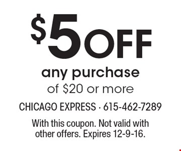 $5 off any purchase of $20 or more. With this coupon. Not valid withother offers. Expires 12-9-16.