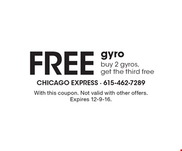 Free gyro. Buy 2 gyros, get the third free. With this coupon. Not valid with other offers. Expires 12-9-16.