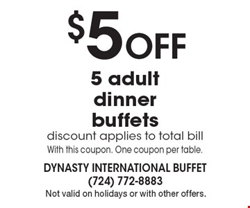 $5 Off 5 adult dinner buffets. Discount applies to total bill. With this coupon. One coupon per table. Offer expires 12-2-16. Not valid on holidays or with other offers.