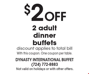 $2 Off 2 adult dinner buffets. Discount applies to total bill. With this coupon. One coupon per table. Offer expires 12-2-16. Not valid on holidays or with other offers.