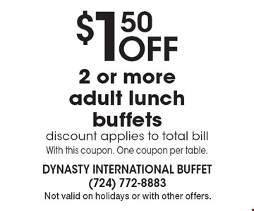 $1.50 Off 2 or more adult lunch buffets. Discount applies to total bill. With this coupon. One coupon per table. Offer expires 12-2-16. Not valid on holidays or with other offers.