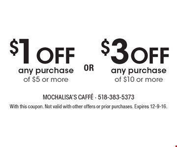 $1 OFF any purchase of $5 or more OR $3 OFF any purchase of $10 or more. With this coupon. Not valid with other offers or prior purchases. Expires 12-9-16.