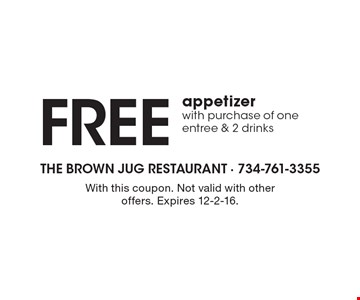 FREE appetizer with purchase of one entree & 2 drinks. With this coupon. Not valid with other offers. Expires 12-2-16.