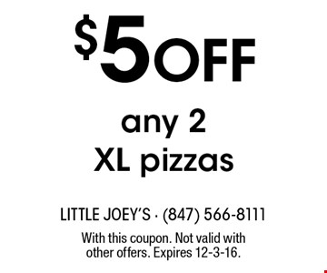 $5 Off any 2 xl pizzas. With this coupon. Not valid with other offers. Expires 12-3-16.