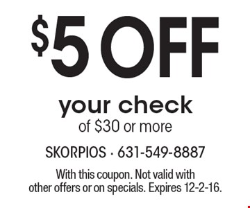 $5 OFF your check of $30 or more. With this coupon. Not valid with other offers or on specials. Expires 12-2-16.