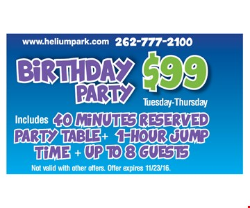 Birthday Party $99. Tuesday -Thursday. Includes 40 minutes reserved party  table + 1-Hour jump time + up to 8 guest. Not valid with other offers.