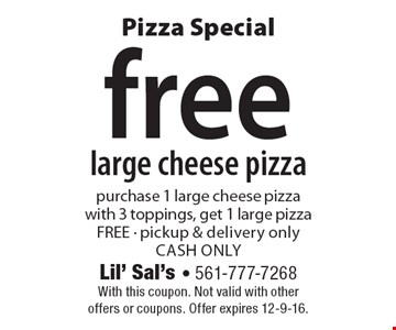 Pizza special. Free large cheese pizza. Purchase 1 large cheese pizza with 3 toppings, get 1 large pizza free - pickup & delivery only - cash only. With this coupon. Not valid with other offers or coupons. Offer expires 12-9-16.