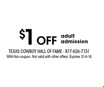 $1 Off adult admission. With this coupon. Not valid with other offers. Expires 12-9-16.