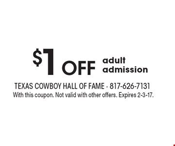 $1 off adult admission. With this coupon. Not valid with other offers. Expires 2-3-17.
