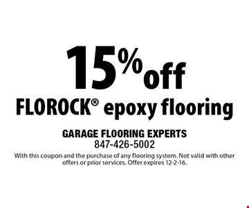 15% off FLOROCK epoxy flooring. With this coupon and the purchase of any flooring system. Not valid with other offers or prior services. Offer expires 12-2-16.