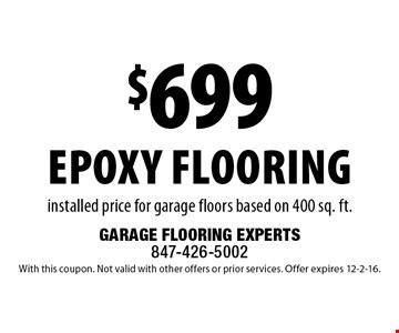 $699 epoxy flooring installed price for garage floors based on 400 sq. ft. With this coupon. Not valid with other offers or prior services. Offer expires 12-2-16.