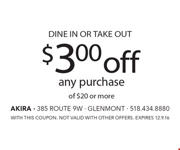 DINE IN OR TAKE OUT $3.00 off any purchase of $20 or more. WITH THIS COUPON. NOT VALID WITH OTHER OFFERS. EXPIRES 12.9.16