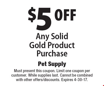 $5 Off Any Solid Gold Product Purchase. Must present this coupon. Limit one coupon per customer. While supplies last. Cannot be combined with other offers/discounts. Expires 4-30-17.
