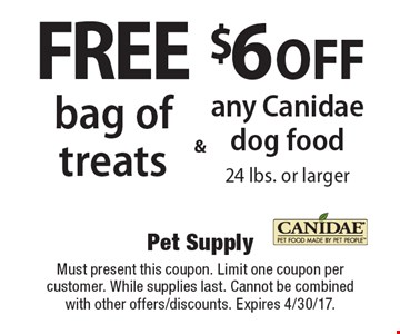 $6 off any Canidae dog food 24 lbs. or larger & Free bag of treats. Must present this coupon. Limit one coupon per customer. While supplies last. Cannot be combined with other offers/discounts. Expires 4/30/17.