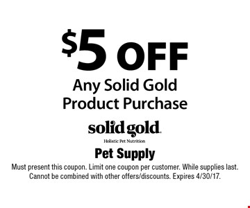 $5 off Any Solid Gold Product Purchase. Must present this coupon. Limit one coupon per customer. While supplies last. Cannot be combined with other offers/discounts. Expires 4/30/17.