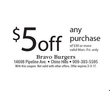 $5 off any purchase of $30 or more. Valid Mon.-Fri. only. With this coupon. Not valid with other offers. Offer expires 3-3-17.