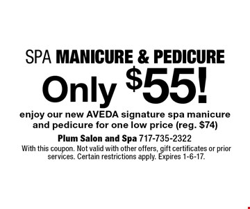 Only $55! Spa Manicure & Pedicure. Enjoy our new AVEDA signature spa manicure and pedicure for one low price (reg. $74). With this coupon. Not valid with other offers, gift certificates or prior services. Certain restrictions apply. Expires 1-6-17.