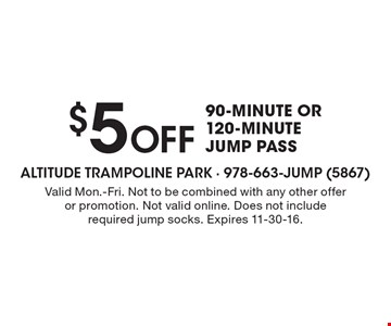 $5 Off 90-minute or 120-minute jump pass. Valid Mon.-Fri. Not to be combined with any other offer or promotion. Not valid online. Does not include required jump socks. Expires 11-30-16.