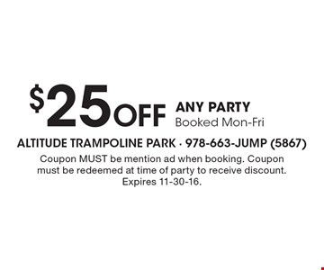 $25 Off ANY PARTY Booked Mon-Fri. Coupon MUST be mention ad when booking. Coupon must be redeemed at time of party to receive discount. Expires 11-30-16.
