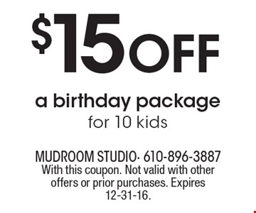 $15 Off a birthday package for 10 kids. With this coupon. Not valid with other offers or prior purchases. Expires 12-31-16.