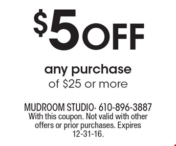 $5 Off any purchase of $25 or more. With this coupon. Not valid with other offers or prior purchases. Expires 12-31-16.