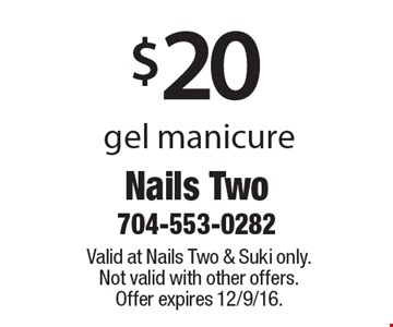 $20 gel manicure. Valid at Nails Two & Suki only. Not valid with other offers. Offer expires 12/9/16.