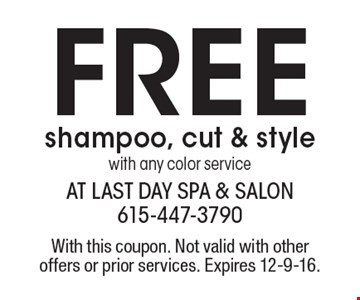 Free shampoo, cut & style with any color service. With this coupon. Not valid with other offers or prior services. Expires 12-9-16.
