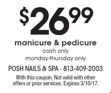 $26.99 manicure & pedicure. cash only. monday-thursday only. With this coupon. Not valid with other offers or prior services. Expires 3/10/17.
