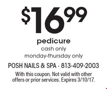 $16.99 pedicure. cash only. monday-thursday only. With this coupon. Not valid with other offers or prior services. Expires 3/10/17.