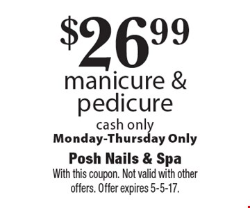 $26.99 manicure & pedicure cash only Monday-Thursday Only. With this coupon. Not valid with other offers. Offer expires 5-5-17.