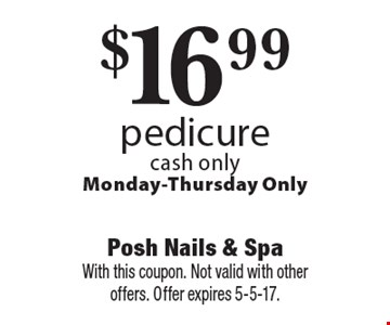 $16.99 pedicure cash only Monday-Thursday Only. With this coupon. Not valid with other offers. Offer expires 5-5-17.