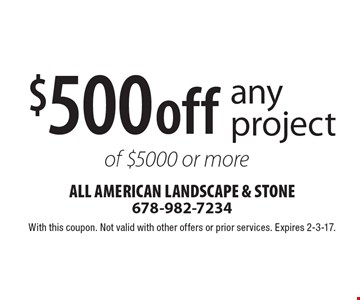 $500 off any project of $5000 or more. With this coupon. Not valid with other offers or prior services. Expires 2-3-17.