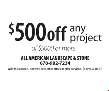 $500 off any project of $5000 or more. With this coupon. Not valid with other offers or prior services. Expires 3-10-17.