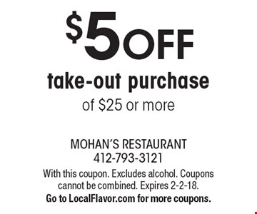 $5 OFF take-out purchase of $25 or more. With this coupon. Excludes alcohol. Coupons cannot be combined. Expires 2-2-18. Go to LocalFlavor.com for more coupons.