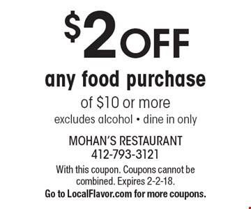$2 OFF any food purchase of $10 or more excludes alcohol - dine in only. With this coupon. Coupons cannot be combined. Expires 2-2-18. Go to LocalFlavor.com for more coupons.