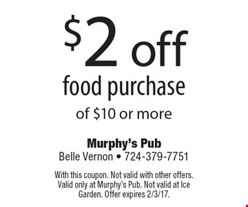 $2 off food purchase of $10 or more. With this coupon. Not valid with other offers. Valid only at Murphy's Pub. Not valid at Ice Garden. Offer expires 2-3-17.