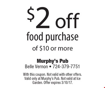 $2 off food purchase of $10 or more. With this coupon. Not valid with other offers. Valid only at Murphy's Pub. Not valid at Ice Garden. Offer expires 3/10/17.