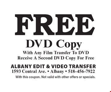 Free DVD Copy With Any Film Transfer To DVD Receive A Second DVD Copy For Free. With this coupon. Not valid with other offers or specials.
