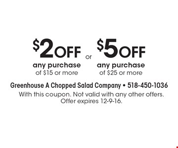 $5 OFF any purchase of $25 or more OR $2 OFF any purchase of $15 or more. With this coupon. Not valid with any other offers. Offer expires 12-9-16.